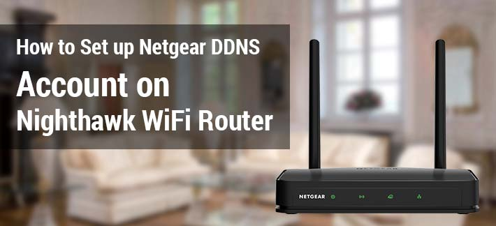 How to Set up Netgear DDNS Account on Nighthawk WiFi Router